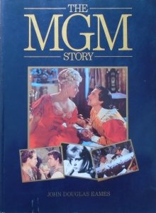 John Douglas Eames • The MGM Story. The Complete History of Fifty-Seven Roaring Years