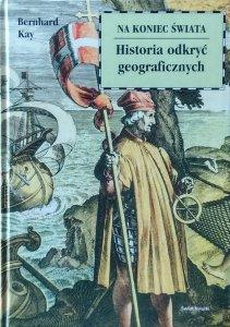 Bernhard Kay • Na koniec świata. Historia odkryć geograficznych