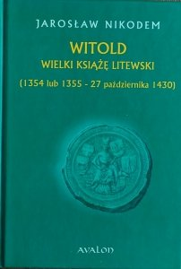 Jarosław Nikodem • Witold. Wielki książę litewski