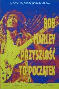 Bob Marley • Przyszłość  to początek