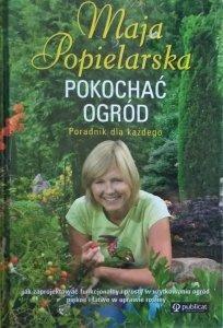 Maja Popielarska • Pokochać ogród