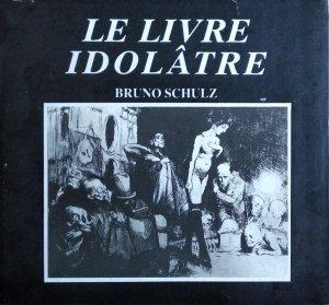 Bruno Schulz • Le Livre idolatre