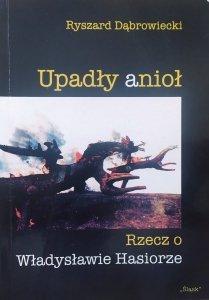 Ryszard Dąbrowiecki • Upadły anioł. Rzecz o Władysławie Hasiorze