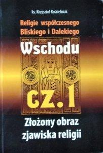 Krzysztof Kościelniak • Religie współczesnego Bliskiego i Dalekiego Wschodu. Cz. 1 - Złożony obraz zjawiska religii