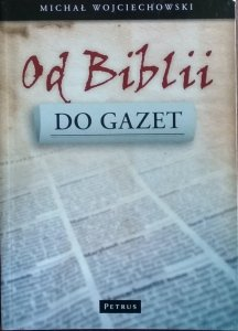 Michał Wojciechowski • Od Biblii do gazet