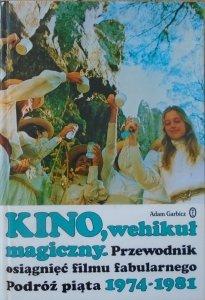 Adam Garbicz • Kino, wehikuł magiczny. Podróż piąta 1974-1981