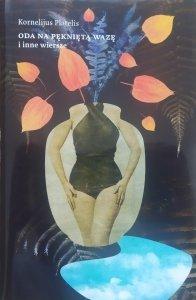 Kornelijus Platelis • Oda na pękniętą wazę i inne wiersze