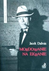 Jacek Dubois • Mordowanie na ekranie