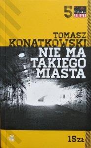 Tomasz Konatkowski • Nie ma takiego miasta