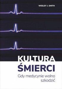 Wesley J. Smith • Kultura śmierci. Gdy medycynie wolno szkodzić