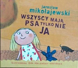 Jarosław Mikołajewski • Wszyscy mają psa, tylko nie ja
