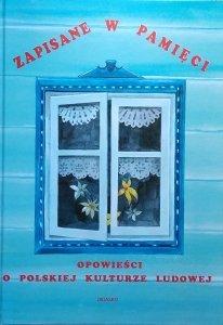 Krzysztof Braun • Zapisane w pamięci. Opowieści o polskiej kulturze ludowej
