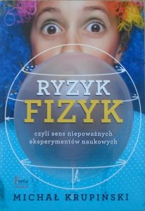 Michał Krupiński • Ryzyk Fizyk czyli sens niepoważnych eksperymentów naukowych