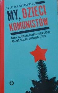 Krystyna Naszkowska • My, dzieci komunistów