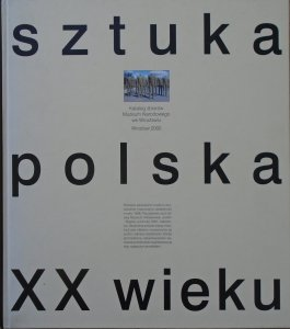 Sztuka polska XX wieku • Katalog zbiorów Muzeum Narodowego we Wrocławiu