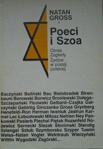 Natan Gross • Poeci i Szoa. Obraz Zagłady Żydów w poezji polskiej