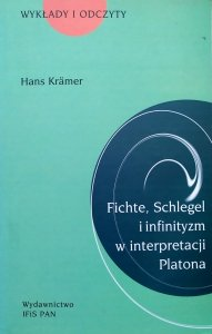 Hans Kramer • Fichte, Schlegel i infinityzm w interpretacji Platona