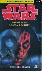 Michael Reaves • Stars Wars. Darth Maul. Łowca z mroku