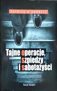 Patrick O'Donnell • Tajne operacje, szpiedzy i sabotażyści