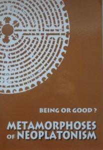 red. Agnieszka Kijewska • Being or Good? Metamorphoses of Neoplatonism [Platon, neoplatonizm]