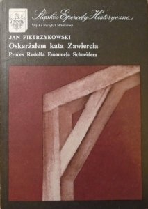 Jan Pietrzykowski • Oskarżałem kata Zawiercia. Proces Rudolfa Emanuela Schneidera