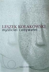 Leszek Kołakowski • Myśliciel i obywatel
