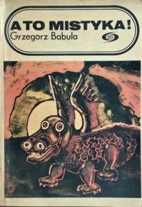 Grzegorz Babula • A to mistyka!