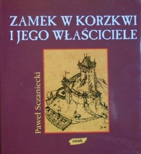 Paweł Sczaniecki • Zamek w Korzkwi i jego właściciele