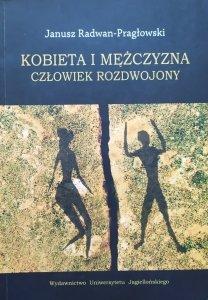 Janusz Radwan-Pragłowski • Kobieta i mężczyzna. Człowiek rozdwojony
