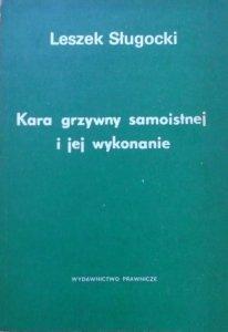 Leszek Sługocki • Kara grzywny samoistnej i jej wykonanie [dedykacja autorska]