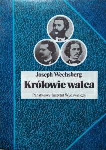 Joseph Wechsberg • Królowie walca. Życie, czasy i muzyka Straussów