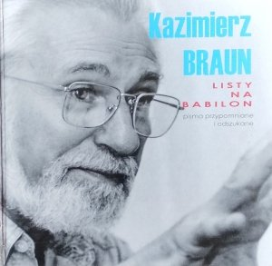 Kazimierz Braun • Listy na Babilon. Pisma rozproszone i odszukane