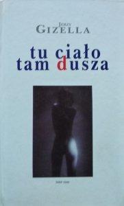 Jerzy Gizella • Tu ciało, tam dusza