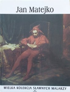 Jan Matejko [Wielka kolekcja sławnych malarzy]