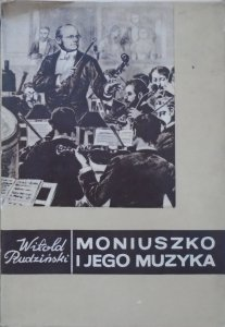 Witold Rudziński • Moniuszko i jego muzyka