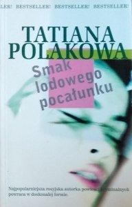 Tatiana Polakowa • Smak lodowego pocałunku