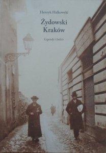Henryk Halkowski • Żydowski Kraków. Legendy i ludzie