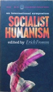 edited by Erich Fromm • Socialist Humanism. An International Symposium