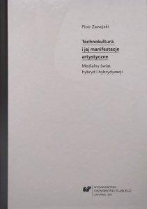 Piotr Zawojski • Technokultura i jej manifestacje artystyczne. Medialny świat hybryd i hybrydyzacji