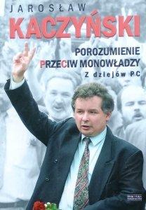 Jarosław Kaczyński • Porozumienie przeciw monowładzy. Z dziejów PC