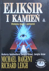 Michael Baigent, Richard Leigh • Eliksir i kamień. Historia magii i alchemii