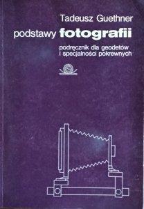 Tadeusz Guethner • Podstawy fotografii. Podręcznik dla geodetów i specjalności pokrewnych