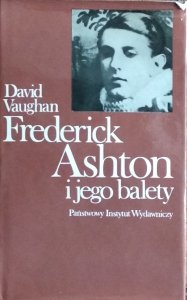 David Vaughan • Frederick Ashton i jego balety
