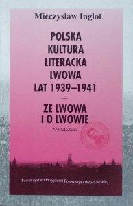 Mieczysław  Inglot • Polska kultura literacka Lwowa lat 1939-1941