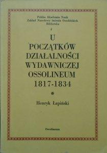 Henryk Łapiński • U początków działalności wydawniczej Ossolineum 1817-1834