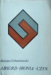 Bohdan Urbankowski • ABSURD - IRONIA - CZYN