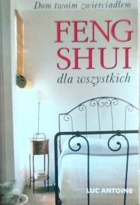 Luc Antoine • Feng Shui dla wszystkich
