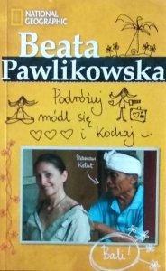Beata Pawlikowska • Podróżuj módl się kochaj