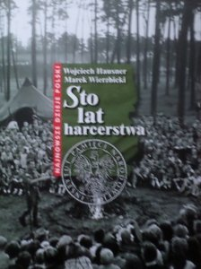 Wojciech Hausner, Marek Wierzbicki • Sto lat harcerstwa