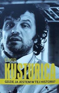 Emir Kusturica • Gdzie ja jestem w tej historii